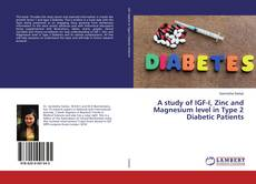 Bookcover of A study of IGF-I, Zinc and Magnesium level in Type 2 Diabetic Patients