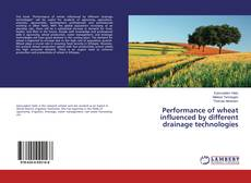 Portada del libro de Performance of wheat influenced by different drainage technologies