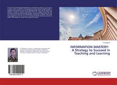 INFORMATION MASTERY: A Strategy to Succeed in Teaching and Learning kitap kapağı