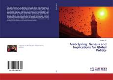 Bookcover of Arab Spring: Genesis and Implications for Global Politics