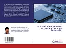 Bookcover of VLSI Architecture for System on Chip (SOC) for Image Compression