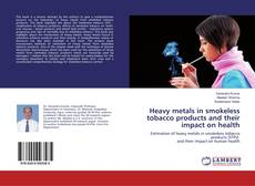 Copertina di Heavy metals in smokeless tobacco products and their impact on health