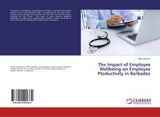 Bookcover of The Impact of Employee Wellbeing on Employee Ptoductivity in Barbados