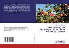 Bookcover of Land planning and phytosanitary protection of fruit agro-ecosystems