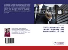 Copertina di An examination of the United Kingdom's Data Protection Act of 1998