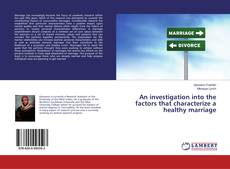 Bookcover of An investigation into the factors that characterize a healthy marriage