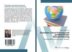Обложка Zwischen Literarisierung und postkolonialer Neuvermessung