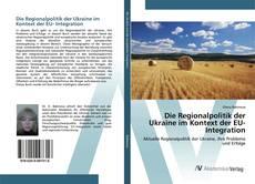 Bookcover of Die Regionalpolitik der Ukraine im Kontext der EU- Integration