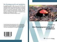 Bookcover of Die Champignonzucht und -produktion
