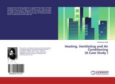 Bookcover of Heating, Ventilating and Air Conditioning (A Case Study )