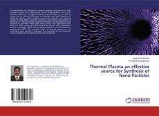 Bookcover of Thermal Plasma an effective source for Synthesis of Nano Particles