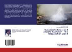 Portada del libro de The Anarchic Future and Anarcho-Capitalism – The Neogandhian World
