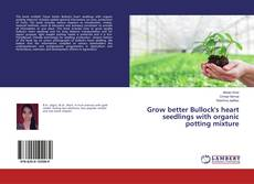 Bookcover of Grow better Bullock's heart seedlings with organic potting mixture