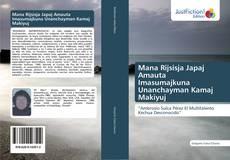 Bookcover of Mana Rijsisja Japaj Amauta Imasumajkuna Unanchayman Kamaj Makiyuj