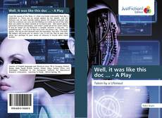 Bookcover of Well, it was like this doc ... - A Play