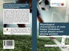 Portada del libro de Physiological characteristics of male league Zimbabwe soccer players across playing position