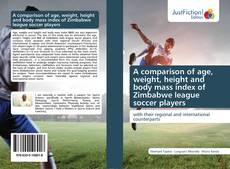 Bookcover of A comparison of age, weight, height and body mass index of Zimbabwe league soccer players
