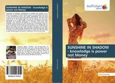 Обложка SUNSHINE IN SHADOW - knowledge is power not Money
