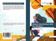 Bookcover of What's the Perfect Gift for Mother?