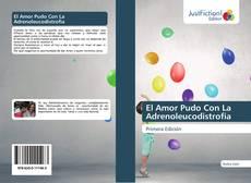 Bookcover of El Amor Pudo Con La Adrenoleucodistrofia