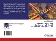 Bookcover of Symbiotic Origins and Continuing Evolution of Human and Mammalian Cell