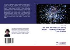 """Bookcover of Title and Abstract of Policy About """"the Belt and Road"""" Compilation"""