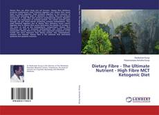 Bookcover of Dietary Fibre - The Ultimate Nutrient - High Fibre MCT Ketogenic Diet