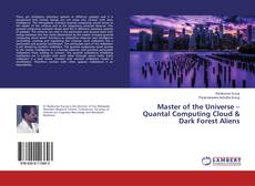 Bookcover of Master of the Universe – Quantal Computing Cloud & Dark Forest Aliens
