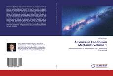 Bookcover of A Course in Continuum Mechanics Volume 1