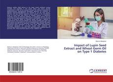 Portada del libro de Impact of Lupin Seed Extract and Wheat Germ Oil on Type 1 Diabetes