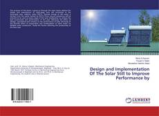 Bookcover of Design and Implementation Of The Solar Still to Improve Performance by