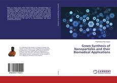 Green Synthesis of Nanoparticles and their Biomedical Applications kitap kapağı