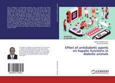 Bookcover of Effect of antidiabetic agents on hepatic functions in diabetic animals