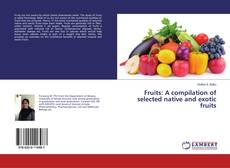 Bookcover of Fruits: A compilation of selected native and exotic fruits