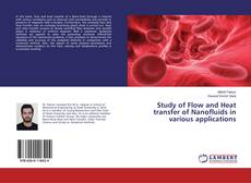 Bookcover of Study of Flow and Heat transfer of Nanofluids in various applications