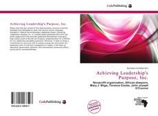 Bookcover of Achieving Leadership's Purpose, Inc.