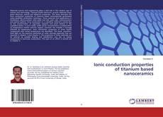 Ionic conduction properties of titanium based nanoceramics的封面