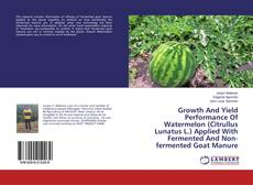 Copertina di Growth And Yield Performance Of Watermelon (Citrullus Lunatus L.) Applied With Fermented And Non-fermented Goat Manure