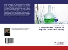 Bookcover of A review on the sorption of organic compounds in clay