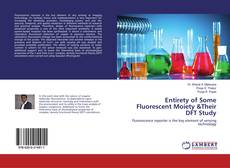 Bookcover of Entirety of Some Fluorescent Moiety &Their DFT Study