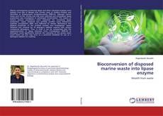 Bioconversion of disposed marine waste into lipase enzyme kitap kapağı