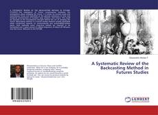 A Systematic Review of the Backcasting Method in Futures Studies kitap kapağı