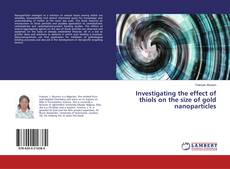 Bookcover of Investigating the effect of thiols on the size of gold nanoparticles