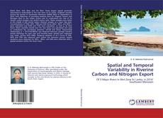 Bookcover of Spatial and Temporal Variability in Riverine Carbon and Nitrogen Export