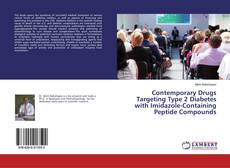 Bookcover of Contemporary Drugs Targeting Type 2 Diabetes with Imidazole-Containing Peptide Compounds