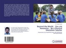 Portada del libro de Beyond the World... You are Awesome... Be a Physical Education Teacher