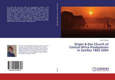 Bookcover of Origin & Dev Church of Central Africa Presbyterian in Zambia 1882-2004