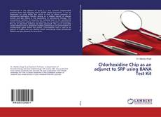 Bookcover of Chlorhexidine Chip as an adjunct to SRP using BANA Test Kit