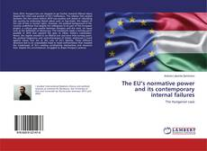 Bookcover of The EU's normative power and its contemporary internal failures