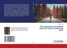 Bookcover of The experience of assisted dying for Dutch healthcare staff